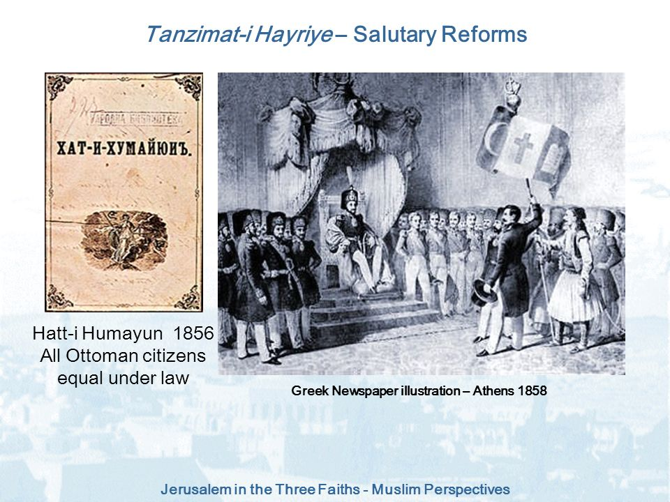 Jerusalem in the Three Faiths - Muslim Perspectives Tanzimat-i Hayriye – Salutary Reforms Greek Newspaper illustration – Athens 1858 Hatt-i Humayun 18