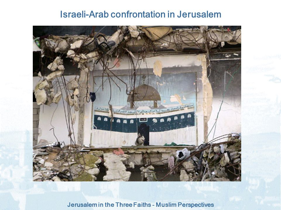 Jerusalem in the Three Faiths - Muslim Perspectives Israeli-Arab confrontation in Jerusalem