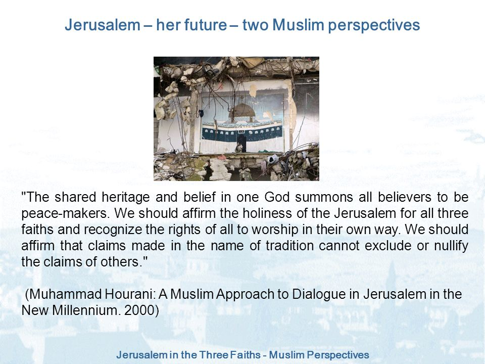 Jerusalem in the Three Faiths - Muslim Perspectives Jerusalem – her future – two Muslim perspectives