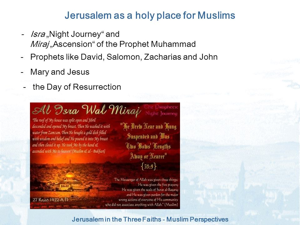 Jerusalem in the Three Faiths - Muslim Perspectives - Isra Night Journey and Miraj Ascension of the Prophet Muhammad - Prophets like David, Salomon, Z