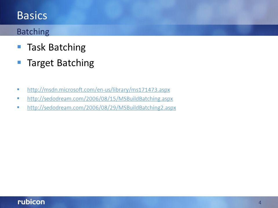 Basics Task Batching Target Batching http://msdn.microsoft.com/en-us/library/ms171473.aspx http://sedodream.com/2006/08/15/MSBuildBatching.aspx http:/