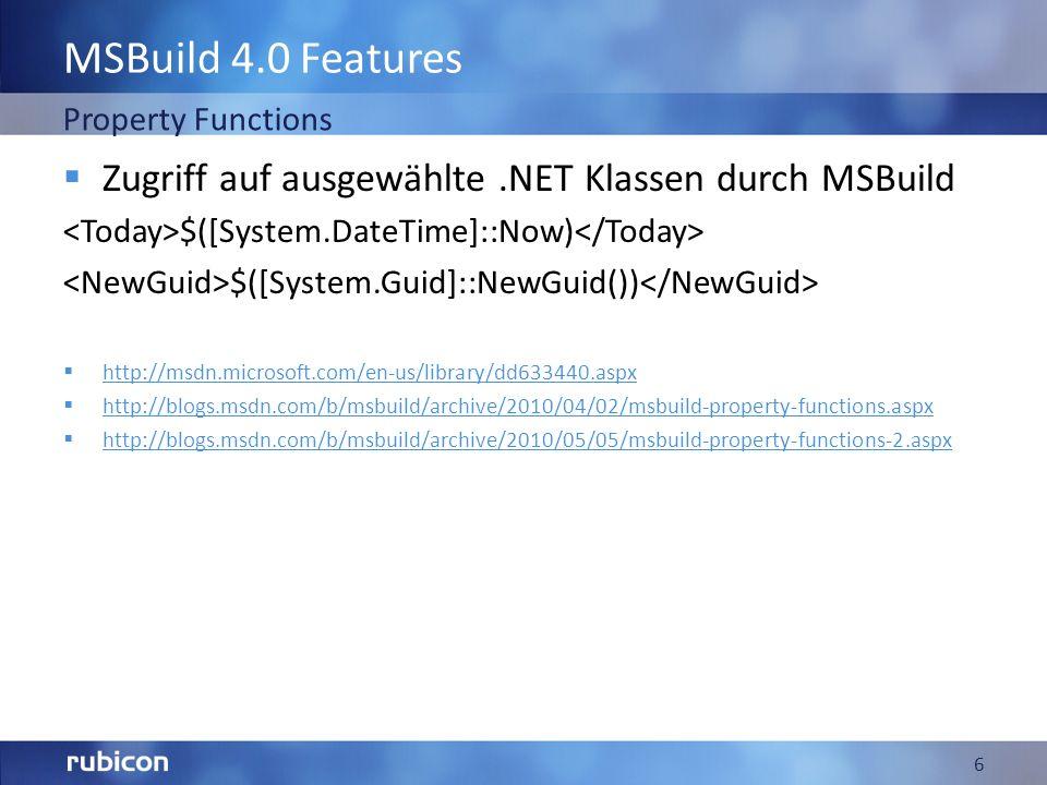 MSBuild 4.0 Features Zugriff auf ausgewählte.NET Klassen durch MSBuild $([System.DateTime]::Now) $([System.Guid]::NewGuid()) http://msdn.microsoft.com