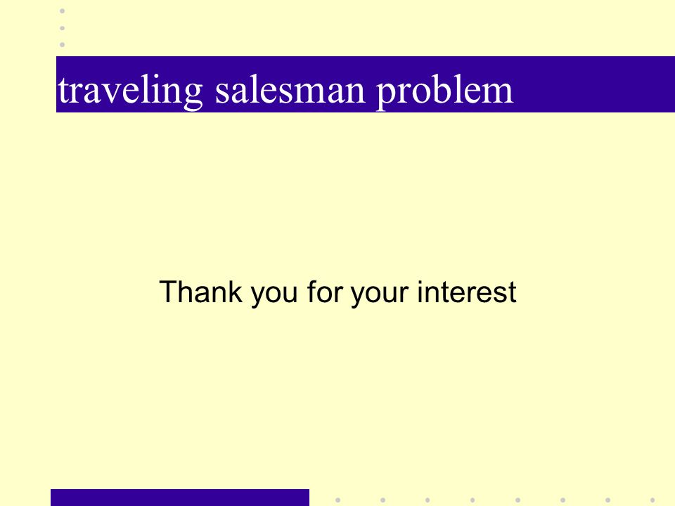 traveling salesman problem Thank you for your interest