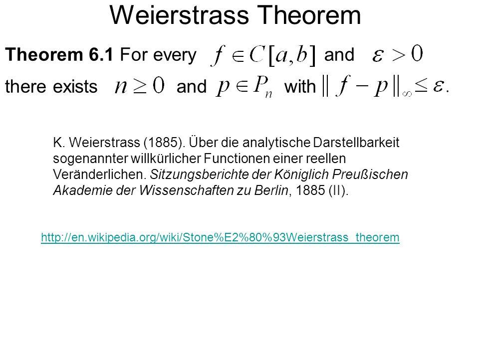 Weierstrass Theorem Theorem 6.1 For every andthere existswith and K. Weierstrass (1885). Über die analytische Darstellbarkeit sogenannter willkürliche