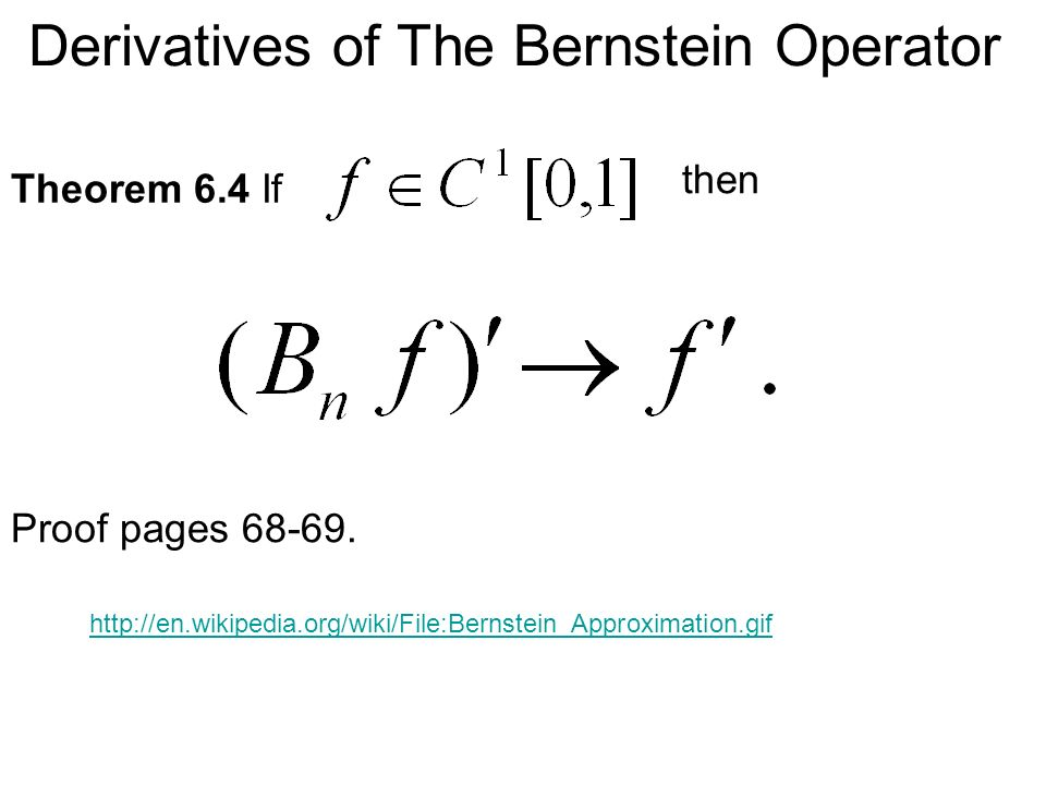 Derivatives of The Bernstein Operator Theorem 6.4 If then Proof pages 68-69.