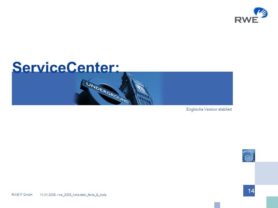 RWE IT GmbH 11.01.2008: rwe_2008_helpdesk_facts_&_tools 14 ServiceCenter: Englische Version etabliert