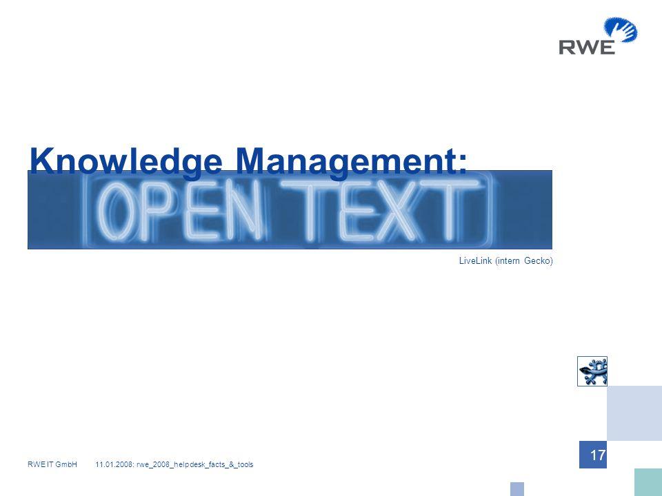 RWE IT GmbH 11.01.2008: rwe_2008_helpdesk_facts_&_tools 17 Knowledge Management: LiveLink (intern Gecko)