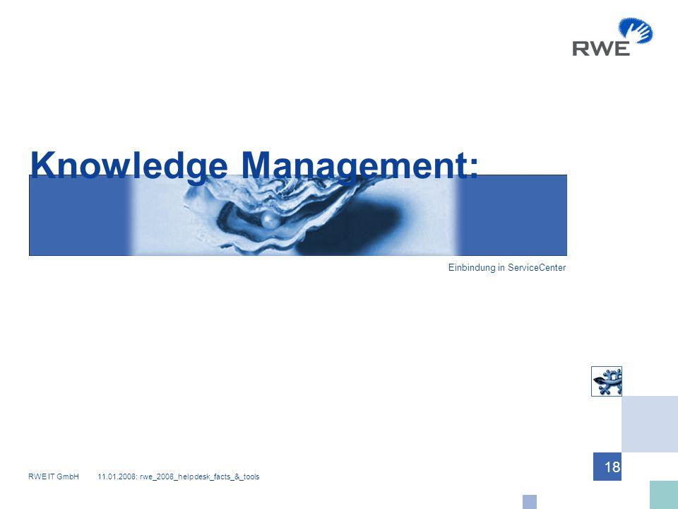 RWE IT GmbH 11.01.2008: rwe_2008_helpdesk_facts_&_tools 18 Knowledge Management: Einbindung in ServiceCenter