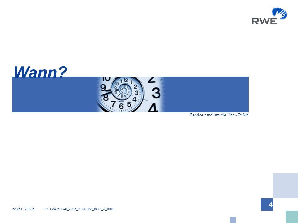 RWE IT GmbH 11.01.2008: rwe_2008_helpdesk_facts_&_tools 4 Service rund um die Uhr - 7x24h Wann?
