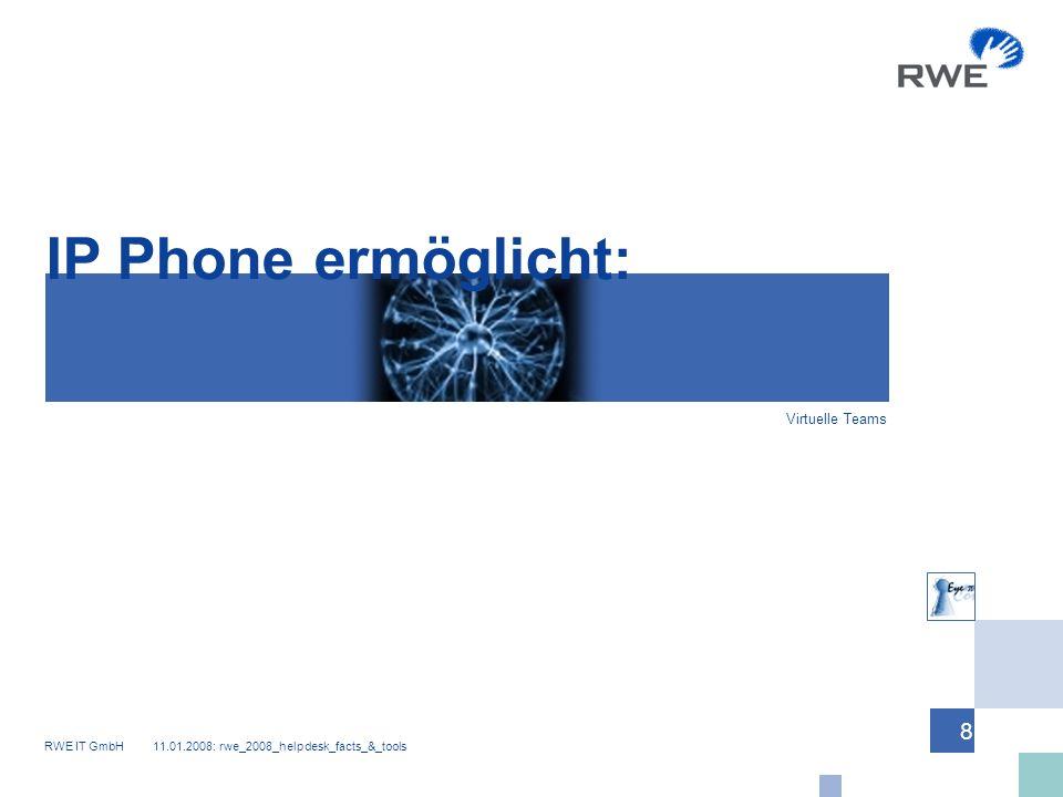 RWE IT GmbH 11.01.2008: rwe_2008_helpdesk_facts_&_tools 8 IP Phone ermöglicht: Virtuelle Teams