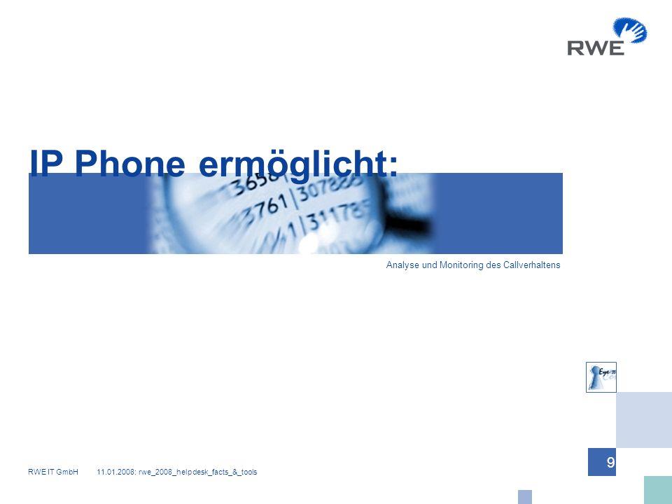 RWE IT GmbH 11.01.2008: rwe_2008_helpdesk_facts_&_tools 9 IP Phone ermöglicht: Analyse und Monitoring des Callverhaltens