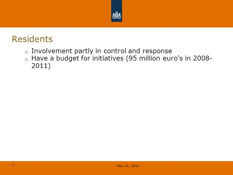 7 Residents o Involvement partly in control and response o Have a budget for initiatives (95 million euro s in 2008- 2011) May 21, 2014