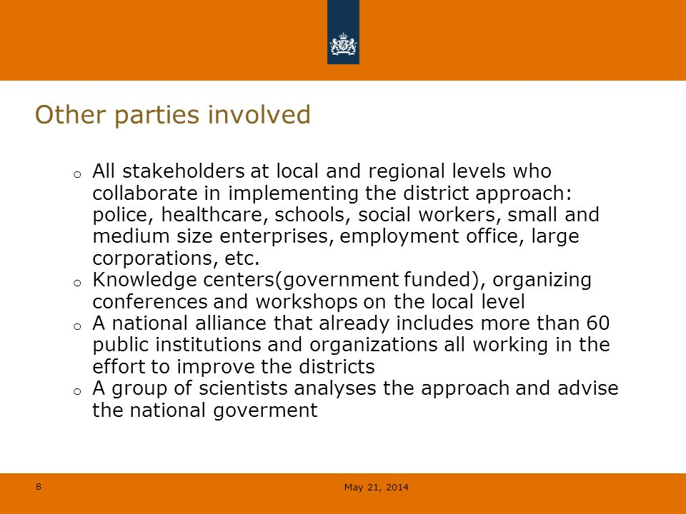 8 Other parties involved o All stakeholders at local and regional levels who collaborate in implementing the district approach: police, healthcare, schools, social workers, small and medium size enterprises, employment office, large corporations, etc.