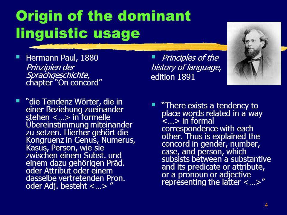 4 Origin of the dominant linguistic usage Hermann Paul, 1880 Prinzipien der Sprachgeschichte, chapter On concord die Tendenz Wörter, die in einer Beziehung zueinander stehen in formelle Übereinstimmung miteinander zu setzen.