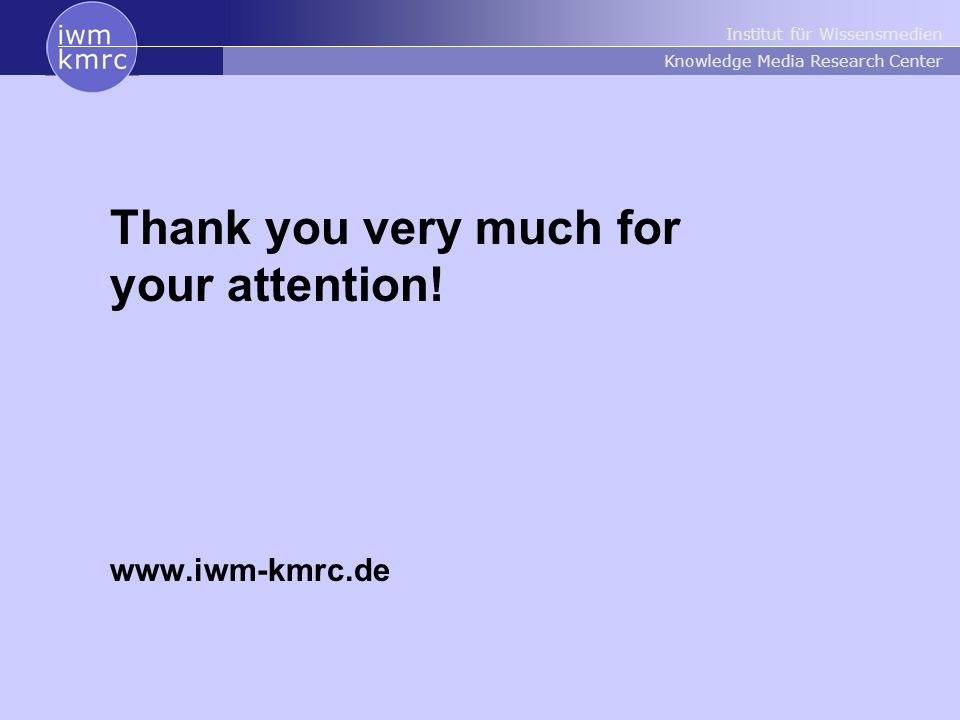 Institut für Wissensmedien Knowledge Media Research Center Thank you very much for your attention.