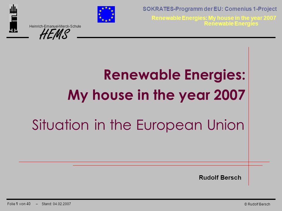 Folie 1 von 40 – Stand: 04.02.2007 HEMS Renewable Energies: My house in the year 2007 Heinrich-Emanuel-Merck-Schule SOKRATES-Programm der EU: Comenius