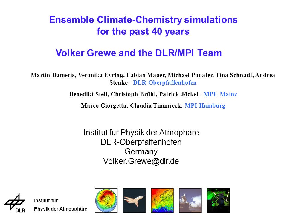Institut für Physik der Atmosphäre Ensemble Climate-Chemistry simulations for the past 40 years Volker Grewe and the DLR/MPI Team Institut für Physik