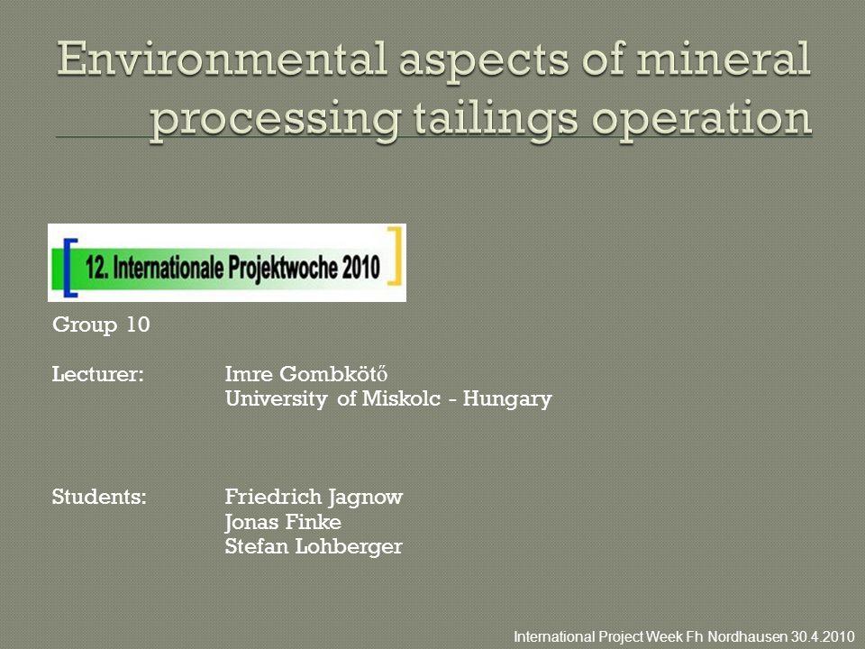 Group 10 Lecturer:Imre Gombköt ő University of Miskolc - Hungary Students:Friedrich Jagnow Jonas Finke Stefan Lohberger International Project Week Fh