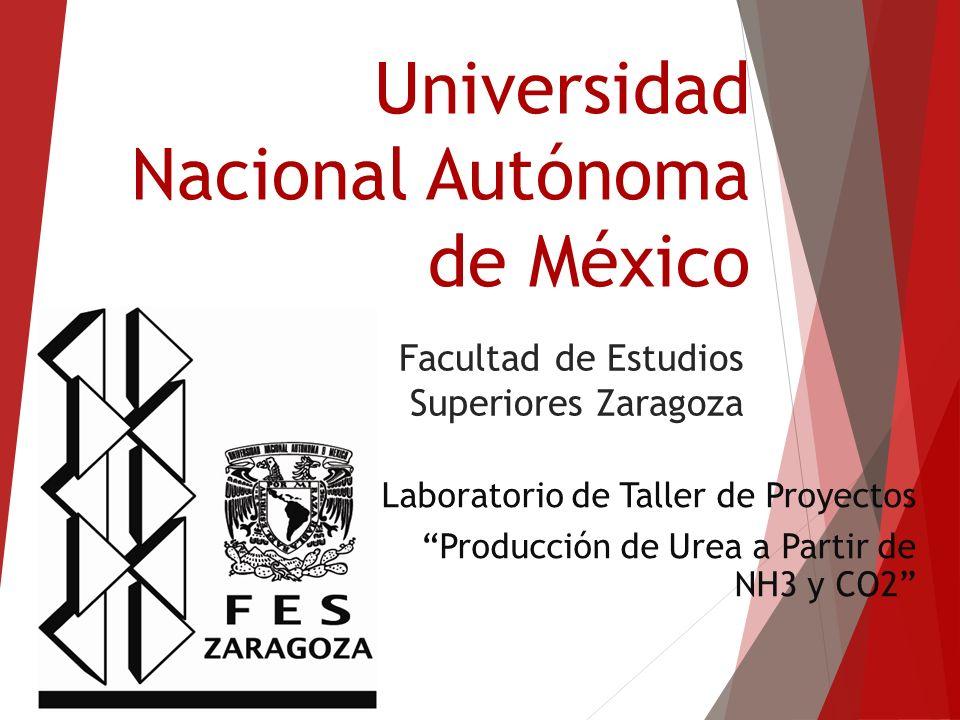 Universidad Nacional Autónoma de México Facultad de Estudios Superiores Zaragoza Laboratorio de Taller de Proyectos Producción de Urea a Partir de NH3