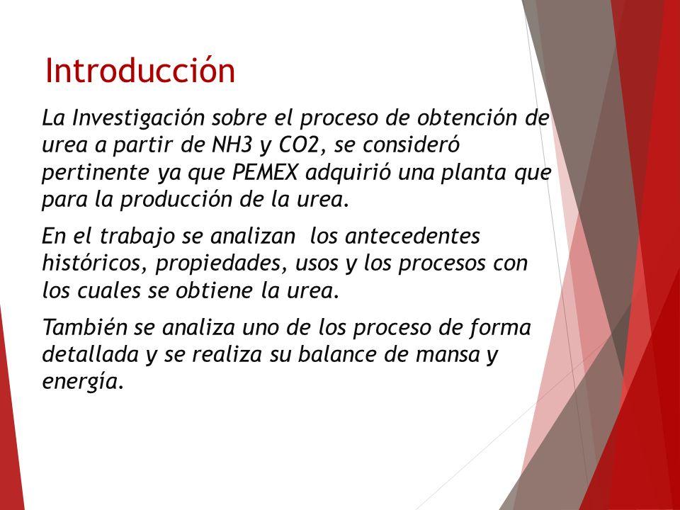 Introducción La Investigación sobre el proceso de obtención de urea a partir de NH3 y CO2, se consideró pertinente ya que PEMEX adquirió una planta qu