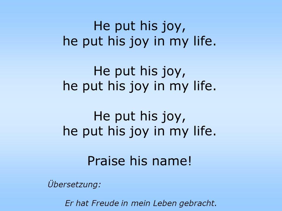 He put his joy, he put his joy in my life. He put his joy, he put his joy in my life.
