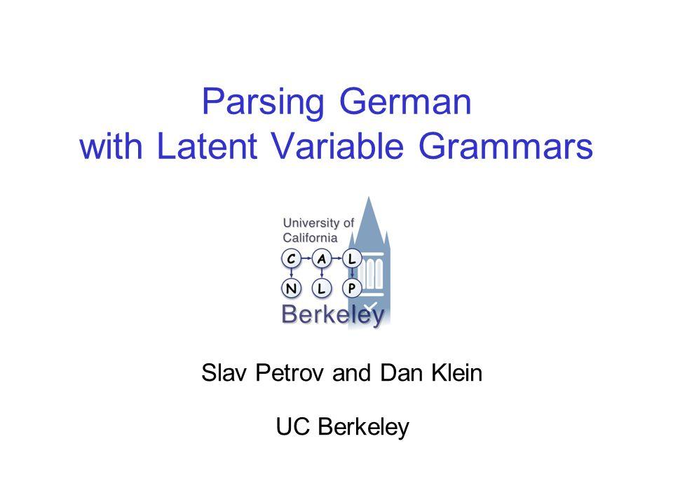 Parsing German with Latent Variable Grammars Slav Petrov and Dan Klein UC Berkeley