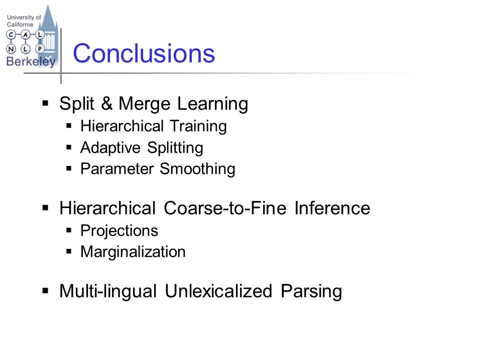 Conclusions Split & Merge Learning Hierarchical Training Adaptive Splitting Parameter Smoothing Hierarchical Coarse-to-Fine Inference Projections Marg