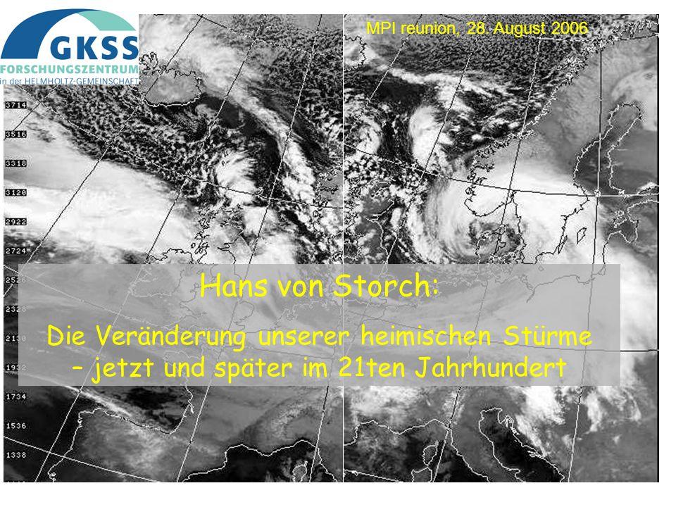 Hans von Storch: Die Veränderung unserer heimischen Stürme – jetzt und später im 21ten Jahrhundert MPI reunion, 28. August 2006