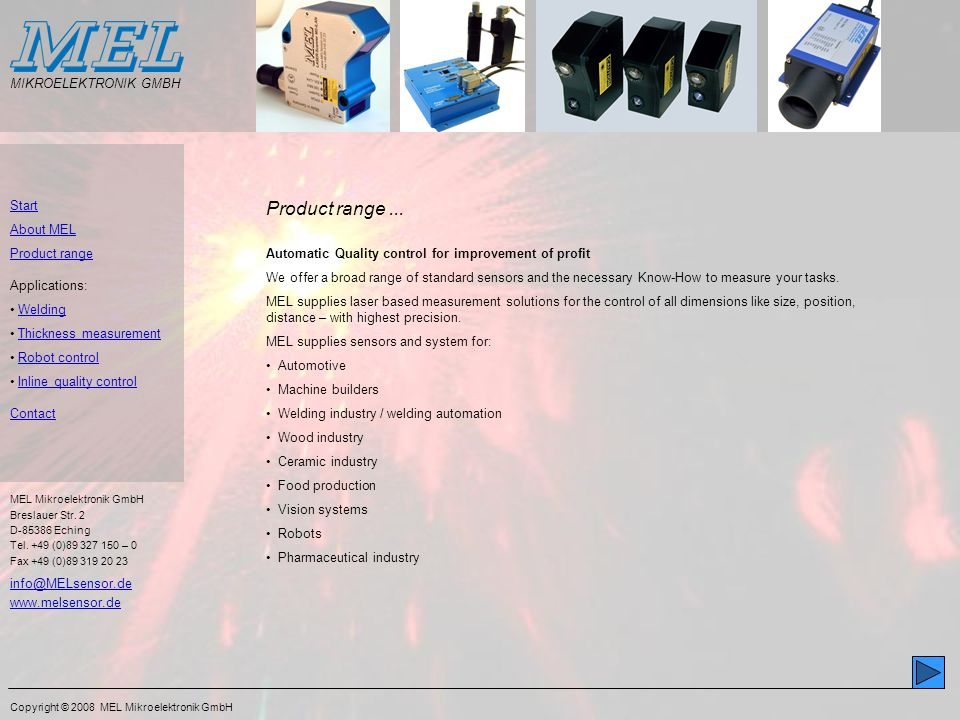 Copyright © 2008 MEL Mikroelektronik GmbH Start About MEL Product range Applications: Welding Thickness measurement Robot control Inline quality control Contact MEL Mikroelektronik GmbH Breslauer Str.