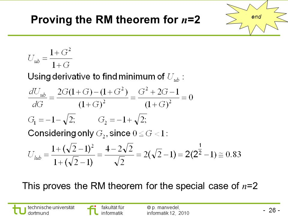- 26 - technische universität dortmund fakultät für informatik p. marwedel, informatik 12, 2010 Proving the RM theorem for n =2 This proves the RM the