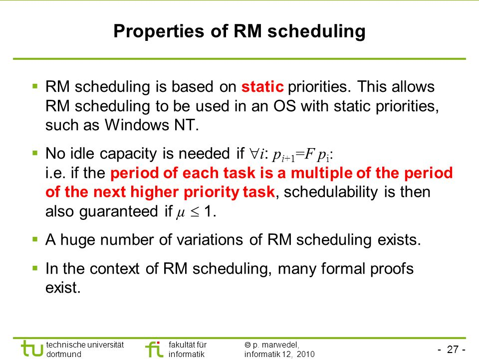 - 27 - technische universität dortmund fakultät für informatik p. marwedel, informatik 12, 2010 Properties of RM scheduling RM scheduling is based on