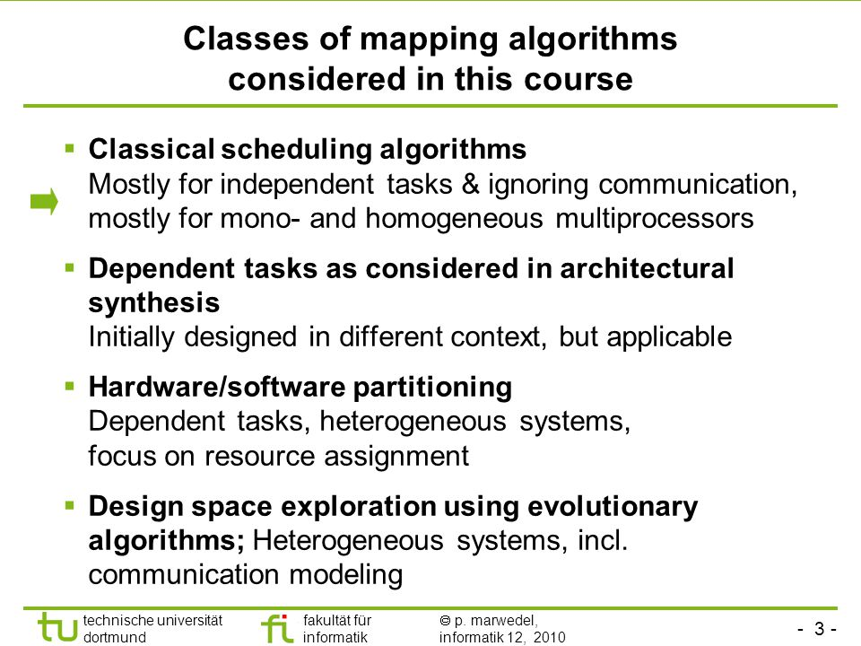- 3 - technische universität dortmund fakultät für informatik p. marwedel, informatik 12, 2010 Classes of mapping algorithms considered in this course
