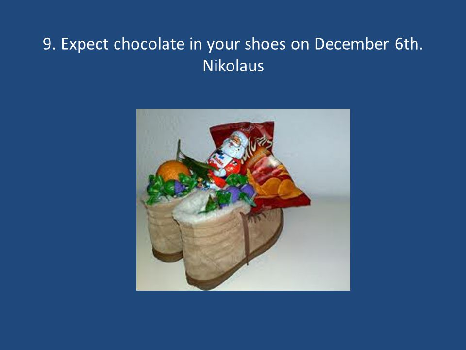 9. 9. Expect chocolate in your shoes on December 6th. Nikolaus