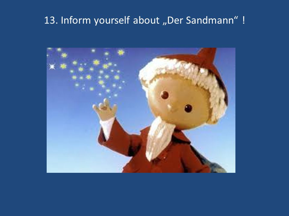 13. Inform yourself about Der Sandmann !