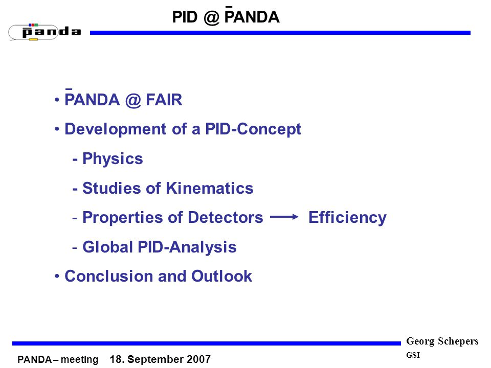Georg Schepers PANDA @ FAIR Development of a PID-Concept - Physics - Studies of Kinematics - Properties of Detectors Efficiency - Global PID-Analysis