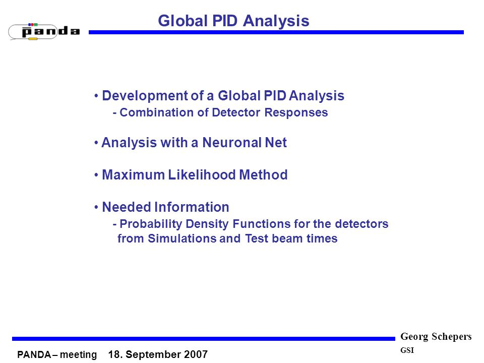 Georg Schepers Global PID Analysis GSI Development of a Global PID Analysis - Combination of Detector Responses Analysis with a Neuronal Net Maximum L