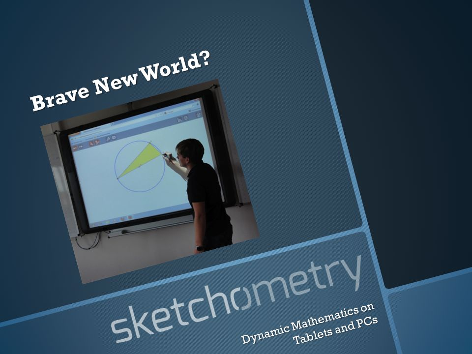 Sketching on Electronic Boards easy & fast sketching easy & fast sketching demonstrating demonstrating Dynamic Mathematics on Tablets and PCs
