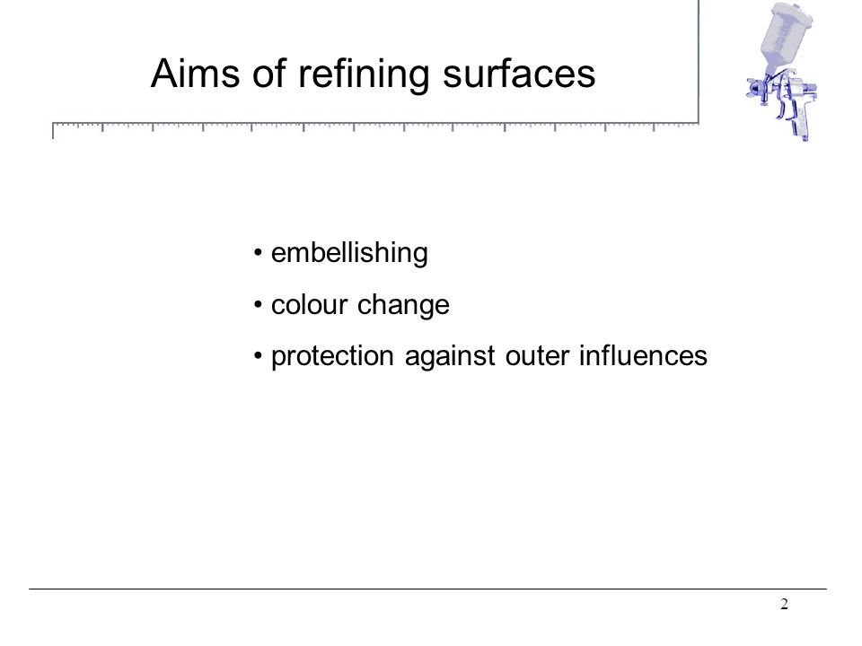 2 Aims of refining surfaces embellishing colour change protection against outer influences
