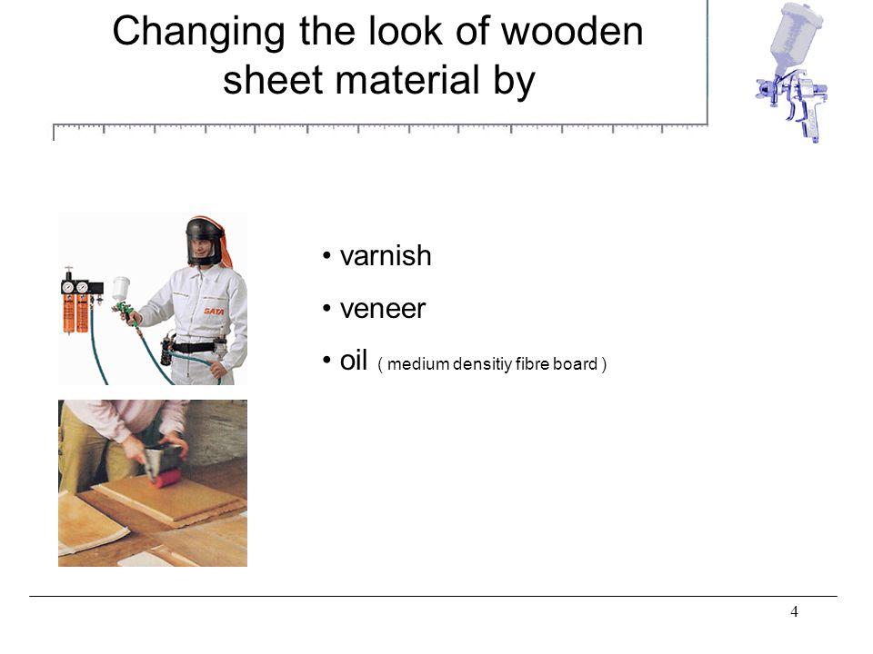 4 Changing the look of wooden sheet material by varnish veneer oil ( medium densitiy fibre board )