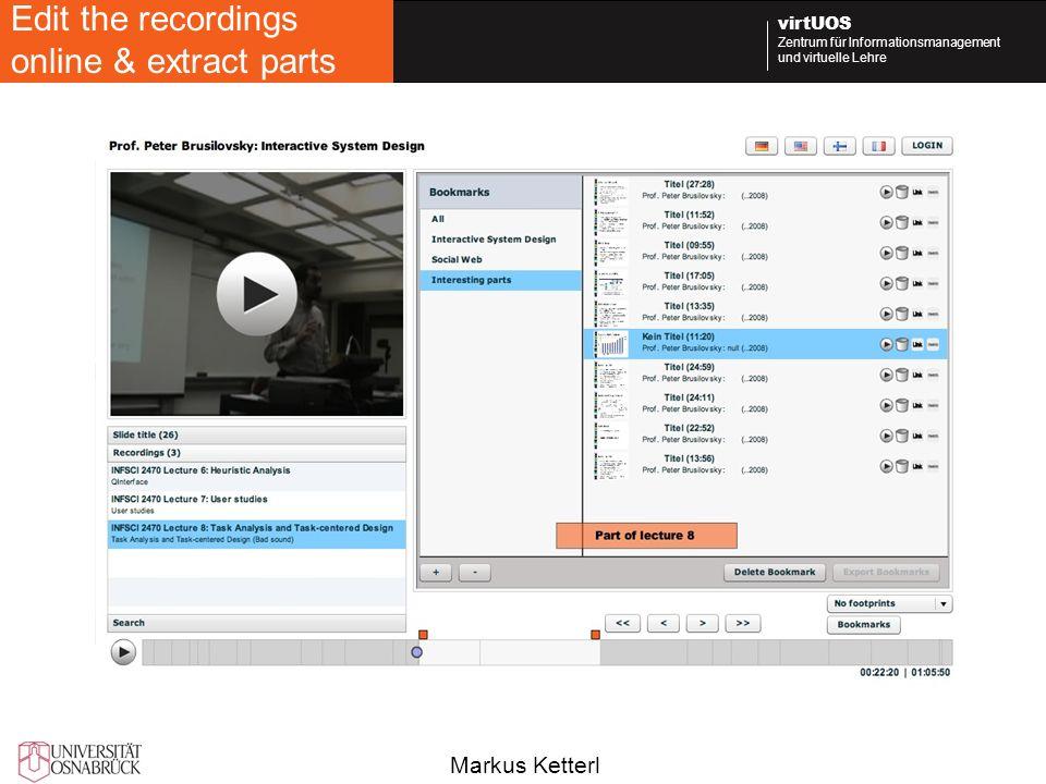 Markus Ketterl virtUOS Zentrum für Informationsmanagement und virtuelle Lehre Edit the recordings online & extract parts