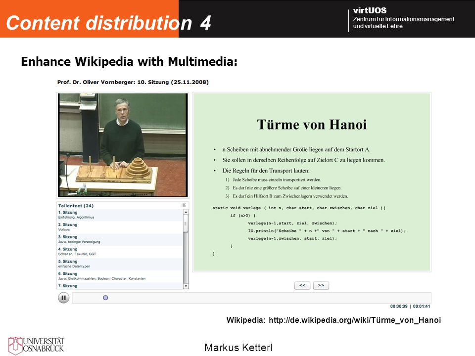 Markus Ketterl virtUOS Zentrum für Informationsmanagement und virtuelle Lehre Content distribution 4 Wikipedia: http://de.wikipedia.org/wiki/Türme_von_Hanoi Enhance Wikipedia with Multimedia: