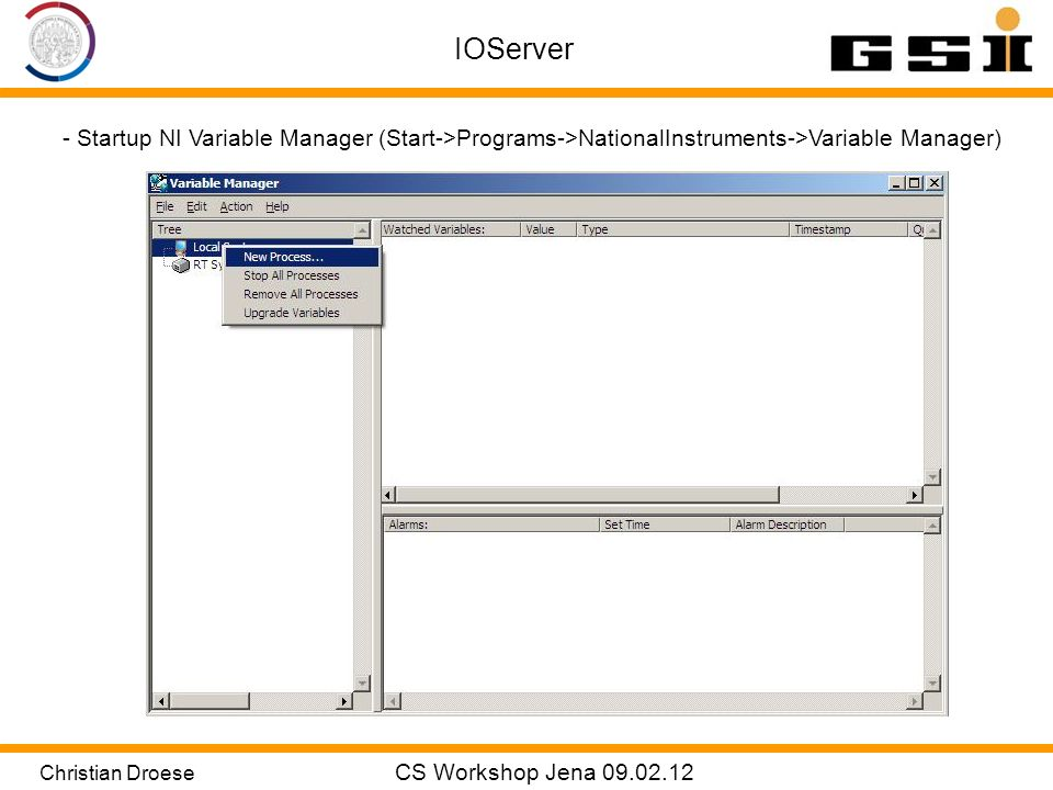 Christian Droese CS Workshop Jena 09.02.12 IOServer - Startup NI Variable Manager (Start->Programs->NationalInstruments->Variable Manager)