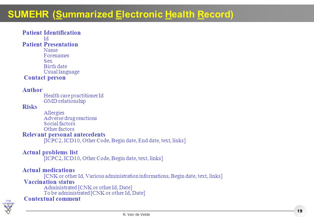 Vrije Universiteit Brussel R. Van de Velde 19 SUMEHR (Summarized Electronic Health Record) Patient Identification Id Patient Presentation Name Forenam