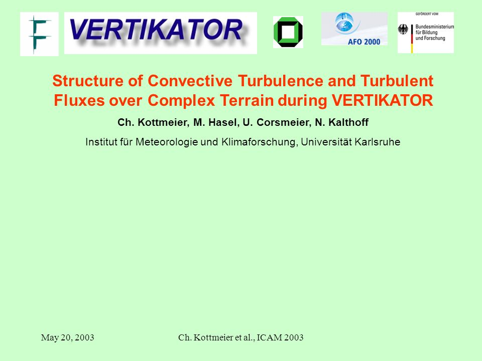 May 20, 2003Ch. Kottmeier et al., ICAM 2003 Structure of Convective Turbulence and Turbulent Fluxes over Complex Terrain during VERTIKATOR Ch. Kottmei