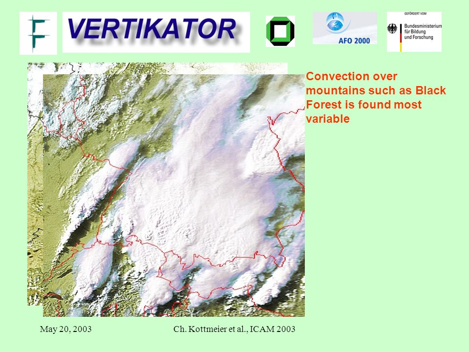 May 20, 2003Ch. Kottmeier et al., ICAM 2003 Convection over mountains such as Black Forest is found most variable