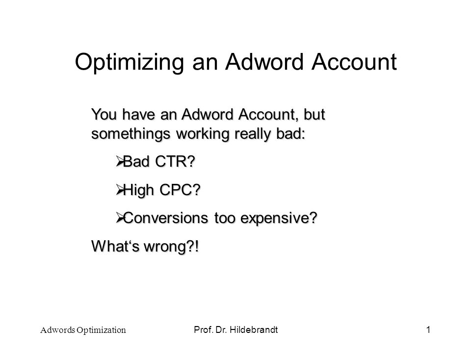 Prof.Dr. Hildebrandt2 Whats right or wrong. Optimizing Adwords means Google is loosing money.