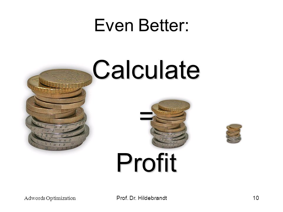 Prof. Dr. Hildebrandt10 Even Better: Calculate = Profit Adwords Optimization