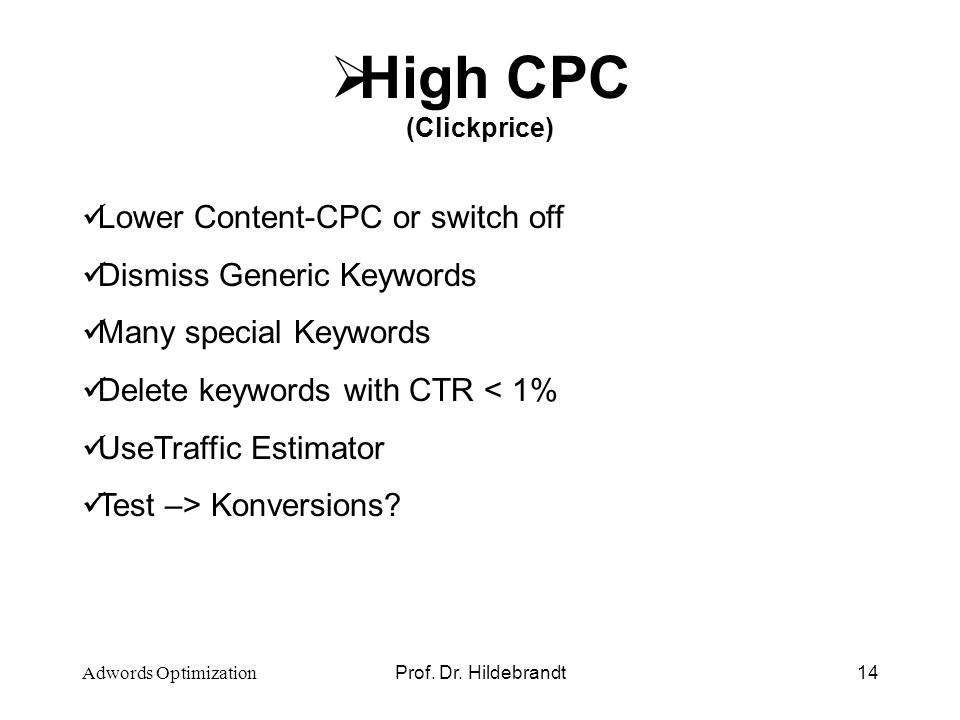 Prof. Dr. Hildebrandt14 High CPC (Clickprice) Lower Content-CPC or switch off Dismiss Generic Keywords Many special Keywords Delete keywords with CTR