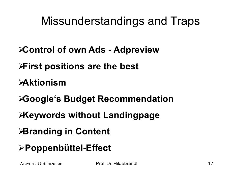 Prof. Dr. Hildebrandt17 Missunderstandings and Traps Control of own Ads - Adpreview First positions are the best Aktionism Googles Budget Recommendati
