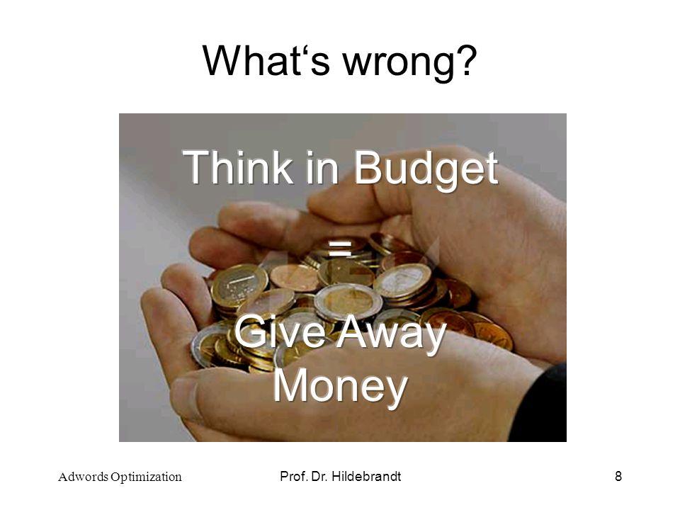Prof. Dr. Hildebrandt9 Cost Fixing vs. Profit Fixing Adwords Optimization